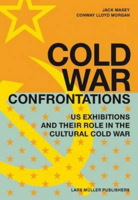 Cold War Confrontations: US Exhibitions and Their Role in the Cultural Cold War 9783037781234
