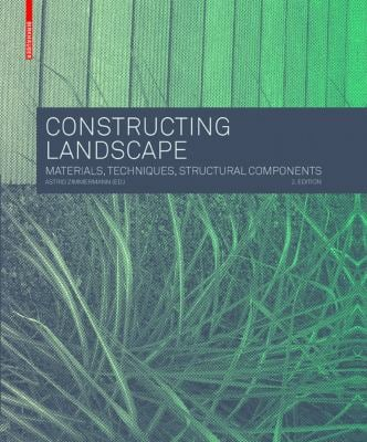 Constructing Landscape: Materials, Techniques, Building Elements (2nd Revised Edition) 9783034607209