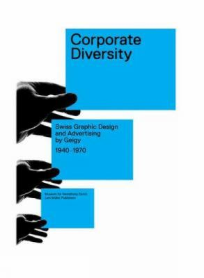 Corporate Diversity: Swiss Graphic Design and Advertising by Geigy 1940 - 1970 9783037781609