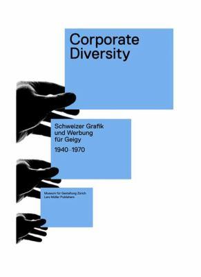 Corporate Diversity: Schweizer Grafik Und Werbung Fur Geigy 1940-1970 9783037781616
