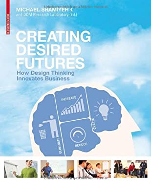 Creating Desired Futures: How Design Thinking Innovates Business 9783034603683