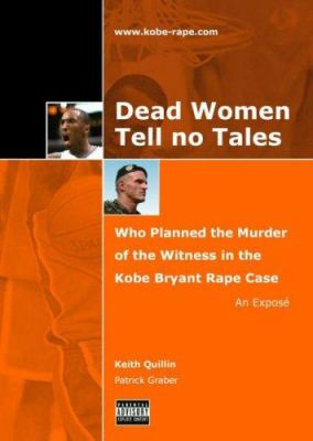 Dead Women Tell No Tales: Who Planned the Murder of the Witness in the Kobe Bryant Rape Case: An Expose 9783033009721