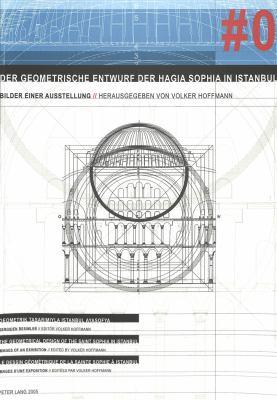 Der Geometrische Entwurf Der Hagia Sophia in Istanbul: Bilder Einer Ausstellung 9783039106578