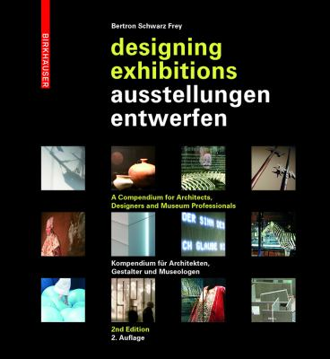 Designing Exhibitions: A Compendium for Architects, Designers and Museumprofessionals (2nd, Updated Edition)
