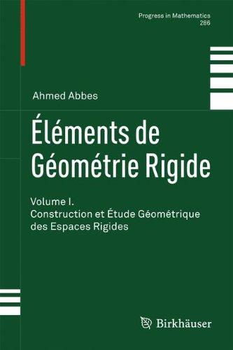 Elements de Geometrie Rigide: Volume I: Construction Et Etude Geometrique Des Espaces Rigides 9783034800112