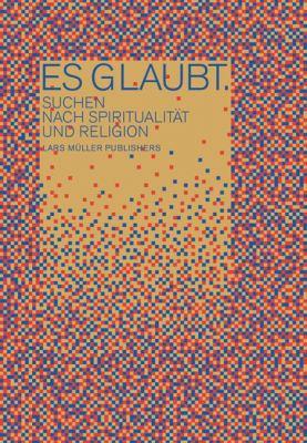 Es Glaubt.: Suchen Nach Spiritualitat Und Religion 9783037781432