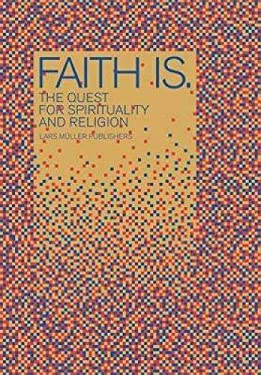 Faith Is.: The Quest for Spirituality and Religion 9783037781449