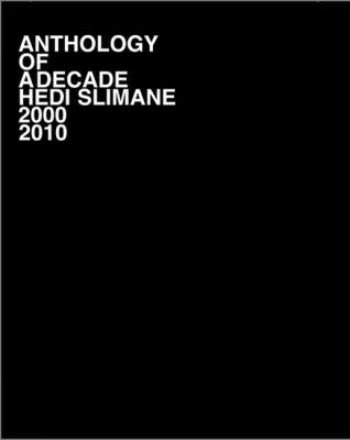 Hedi Slimane: Anthology of a Decade 2000-2010