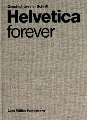 Helvetica Forever: Geschichte Einer Schrift 9783037781203