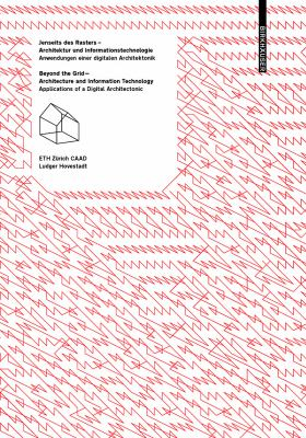 Jenseits Des Rasters/Beyond the Grid: Architektur Und Informationstechnologie/Architecture and Information Technology 9783034600965