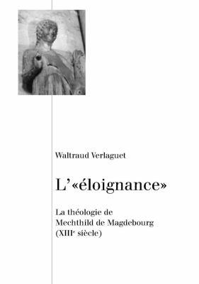 L'&Laquo; Eloignance: La Theologie de Mechthild de Magdebourg (XIII/?/ Sie; Cle) 9783039106165