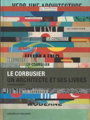 Le Corbusier. un Architecte Et Ses Livres 9783037780336