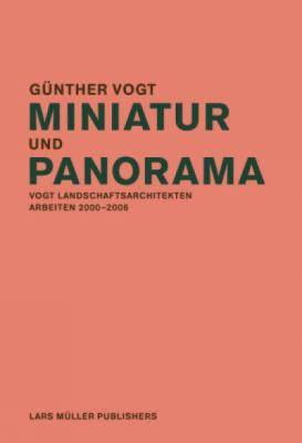 Miniatur Und Panorama: Vogt Landschaftsarchitekten - Arbeiten 2000-2006 9783037780688