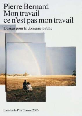 Mon Travail Ce N'Est Pas Mon Travail: Pierre Bernard - Design Pour Le Domaine Public 9783037780862