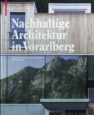 Nachhaltige Architektur in Vorarlberg: Energiekonzepte Und Konstruktionen 9783034601184