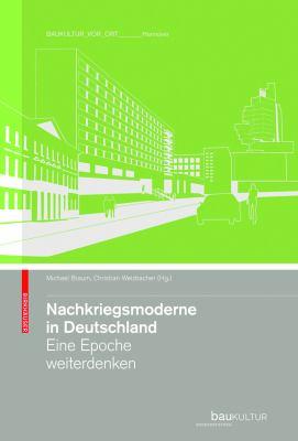 Nachkriegsmoderne in Deutschland: Eine Epoche Weiterdenken 9783034601085