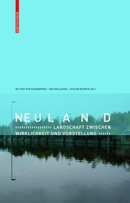 Neuland: Landschaft Zwischen Wirklichkeit Und Vorstellung 9783034600859