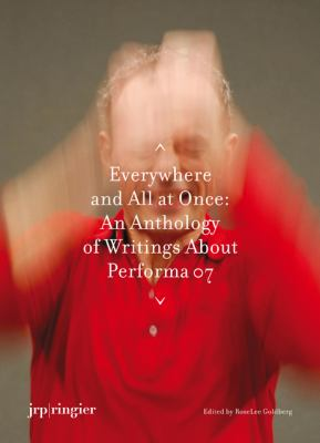 Performa 07: Everywhere and All at Once: An Anthology of Writings on Performa 07 9783037640340