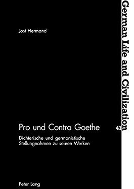 Pro Und Contra Goethe: Dichterische Und Germanistische Stellungnahmen Zu Seinen Werken 9783039101757