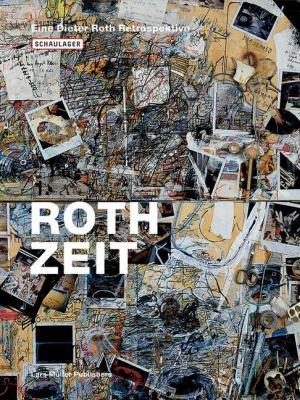Roth Zeit: Eine Dieter Roth Retrospektive 9783037780060