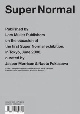 Super Normal: Published by Lars Muller Publishers on the Occasion of the First Super Normal Exhibition, in Tokyo, June 2006, Curated 9783037780848