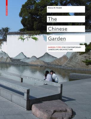 The Chinese Garden: Garden Types for Contemporary Lanscape Architecture 9783034602228