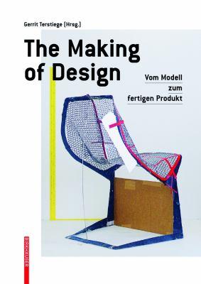 The Making of Design: Vom Modell Zum Fertigen Produkt 9783034600880