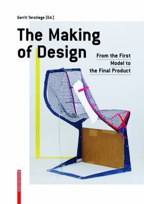 The Making of Design: From the First Model to the Final Product 9783034600897