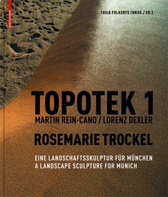 Topotek 1 Rosemarie Trockel: Eine Landschaftsskulptur Fur Munchen/A Landscape Sculpture For Munich 9783034605915