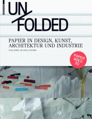 Unfolded: Papier in Design, Kunst, Architektur Und Industrie 9783034600316