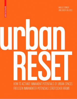 UrbanRESET: How to Activate Immanent Potentials of Urban Spaces 9783034607766