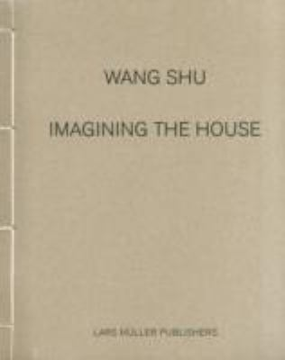 Wang Shu: Imagining the House 9783037783146