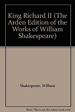 King Richard II (The Arden Edition of the Works of William Shakespeare)