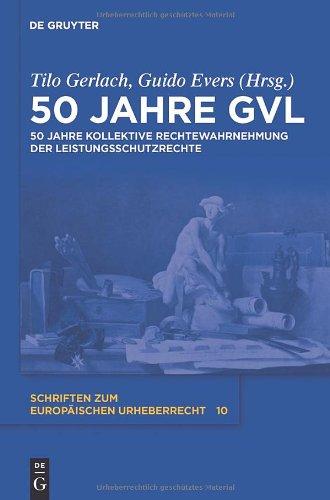 50 Jahre Gvl: 50 Jahre Kollektive Rechtewahrnehmung Der Leistungsschutzrechte 9783110248876