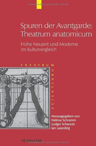 Spuren der Avantgarde: Theatrum Anatomicum: Frhe Neuzeit Und Moderne Im Kulturvergleich 9783110245783