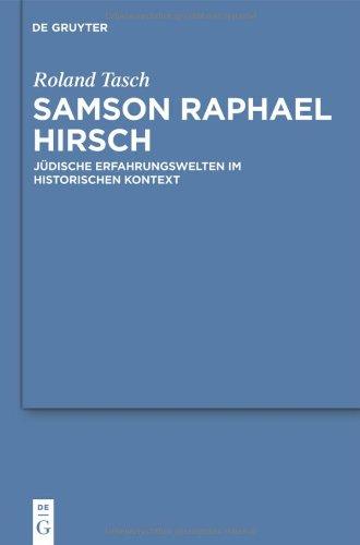 Samson Raphael Hirsch: J Dische Erfahrungswelten Im Historischen Kontext 9783110251098