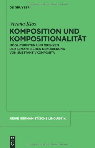 Komposition Und Kompositionalit T: M Glichkeiten Und Grenzen Der Semantischen Dekodierung Von Substantivkomposita 9783110258868
