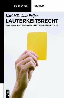 Lauterkeitsrecht: Das UWG in Systematik Und Fallbearbeitung 9783110259155