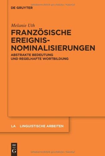 Franz Sische Ereignisnominalisierungen: Abstrakte Bedeutung Und Regelhafte Wortbildung 9783110259735