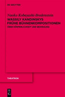 Wassily Kandinskys Fr He B Hnenkompositionen: Ber K Rperlichkeit Und Bewegung 9783110263329