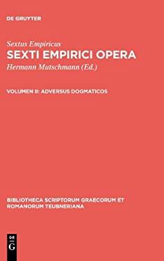 Adversus Dogmaticos: Libros Quinque (Adv. Mathem. VII-XI) Continens 9783110256284