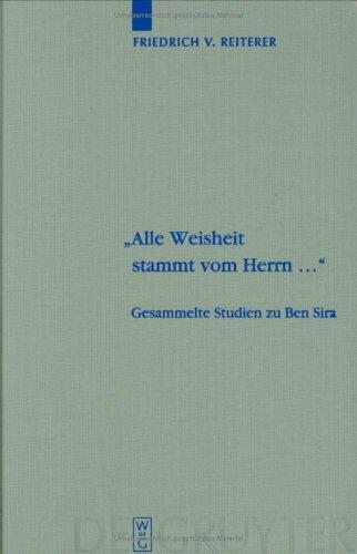 Alle Weisheit Stammt Vom Herrn...: Gesammelte Studien Zu Ben Sira 9783110178142