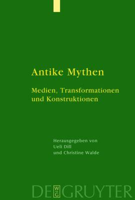 Antike Mythen: Medien, Transformationen und Konstruktionen 9783110209099