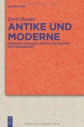 Antike Und Moderne: Friedrich Schlegels Poetik, Philosophie Und Lebenskunst 9783110237979