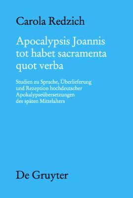 Apocalypsis Joannis Tot Habet Sacramenta Quot Verba: Studien Zu Sprache, Berlieferung Und Rezeption Hochdeutscher Apokalypse Bersetzungen Des Sp Ten M 9783110231229