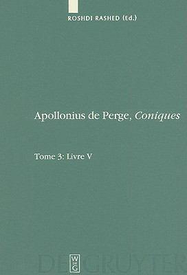 Apollonius de Perge, Coniques, Tome 3: Livre V: Commentaire Historique Et Mathematique, Edition Et Traduction Du Texte Arabe 9783110199390