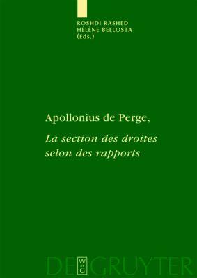 Apollonius de Perge, la Section Des Droites Selon Des Rapports: Commentaire Historique Et Math Matique, Dition Et Traduction Du Texte Arabe 9783110186772