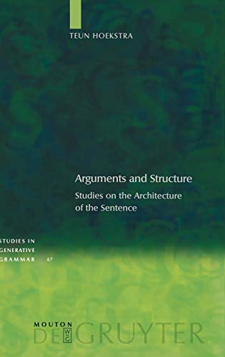 Arguments and Structure: Studies on the Architecture of the Sentence