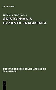 Aristophanis Byzantii Fragmenta: Post A. Nauck Collegit, Testimoniis Ornavit, Brevi Commentario Instruxit 9783110065558