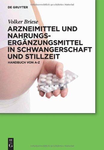 Arzneimittel Und Nahrungserganzungsmittel In Schwangerschaft Und Stillzeit: Handbuch Von A Bis Z 9783110240610